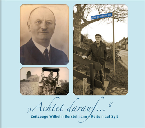 """""""Achtet darauf …"""" Zeitzeuge Wilhelm Borstelmann – Keitum auf Sylt DVD"""